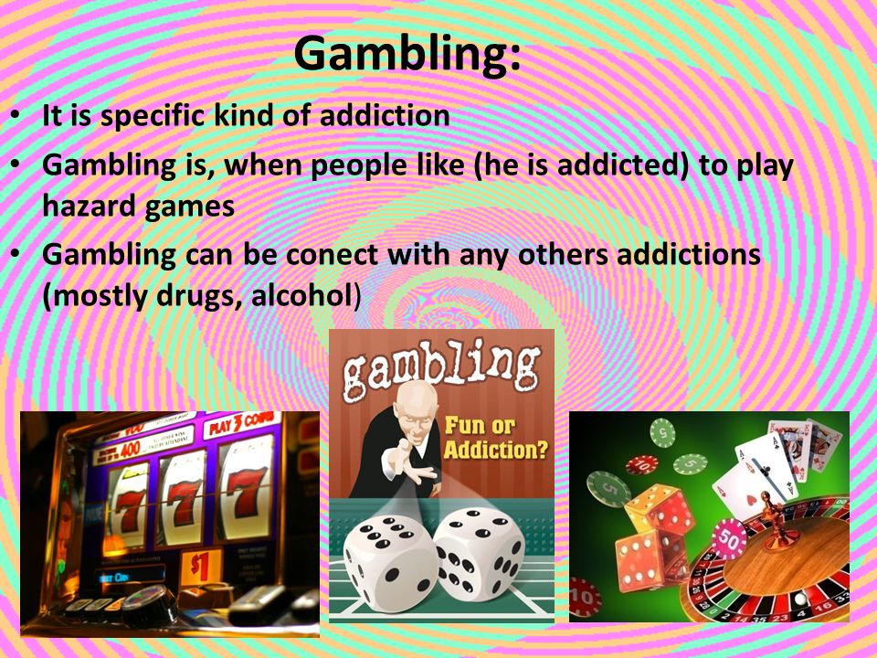 Gambling: It is specific kind of addiction