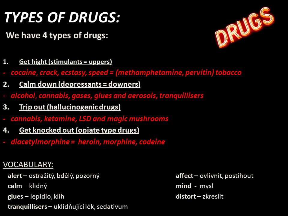 TYPES OF DRUGS: We have 4 types of drugs: VOCABULARY: