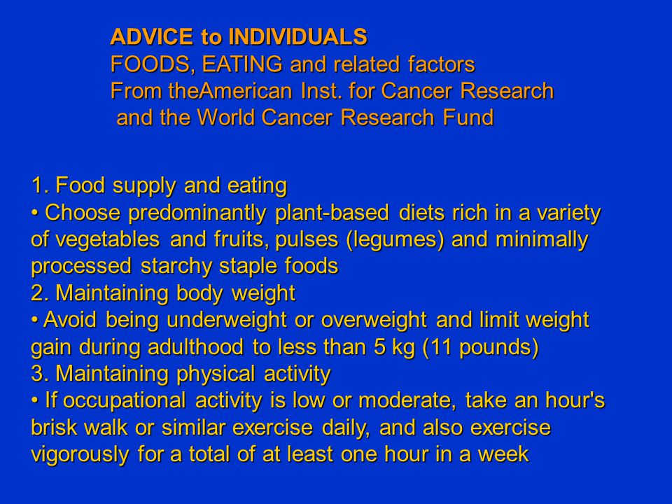 ADVICE to INDIVIDUALS FOODS, EATING and related factors. From theAmerican Inst. for Cancer Research.