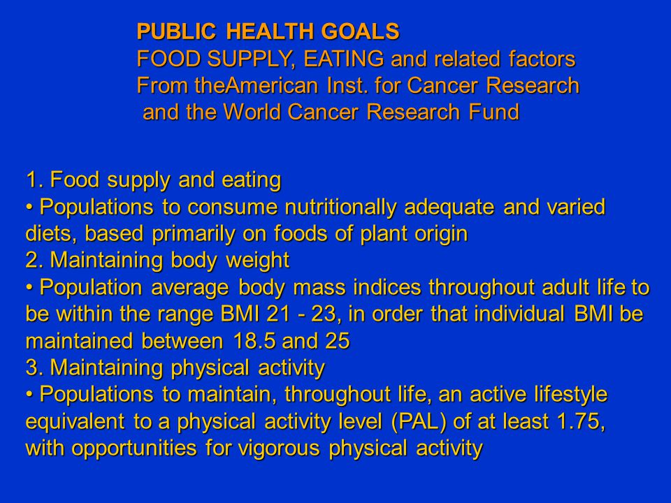 PUBLIC HEALTH GOALS FOOD SUPPLY, EATING and related factors. From theAmerican Inst. for Cancer Research.