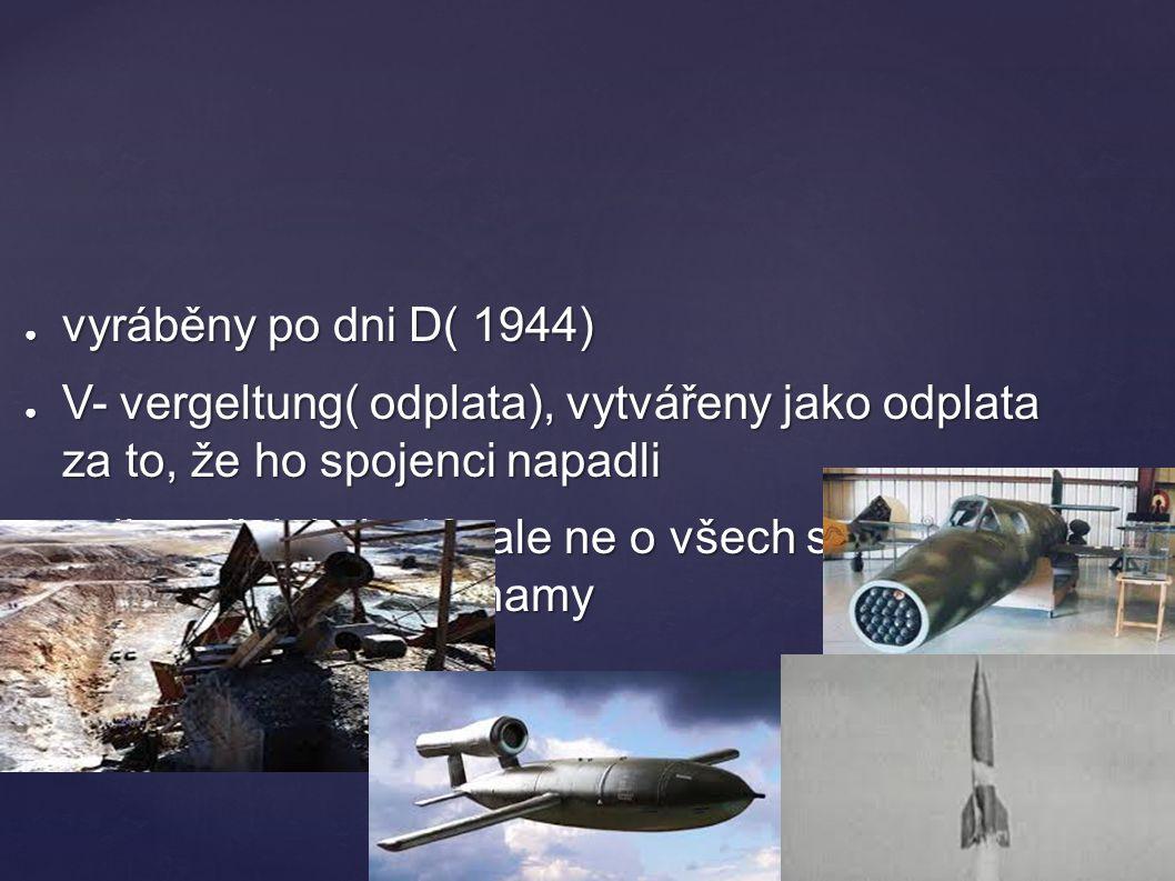 vyráběny po dni D( 1944) V- vergeltung( odplata), vytvářeny jako odplata za to, že ho spojenci napadli.