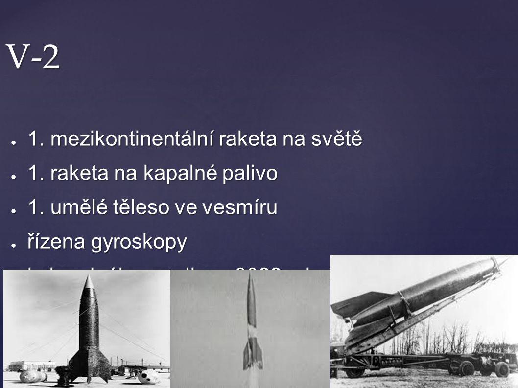V-2 1. mezikontinentální raketa na světě 1. raketa na kapalné palivo