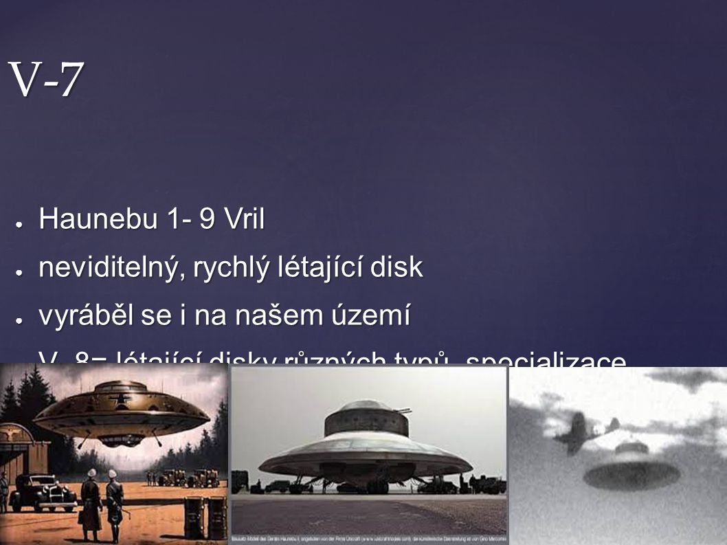V-7 Haunebu 1- 9 Vril neviditelný, rychlý létající disk