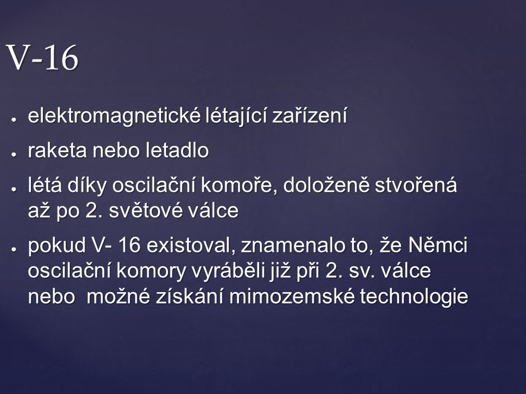V-16 elektromagnetické létající zařízení raketa nebo letadlo