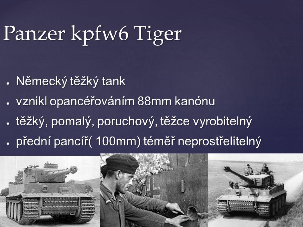 Panzer kpfw6 Tiger Německý těžký tank vznikl opancéřováním 88mm kanónu