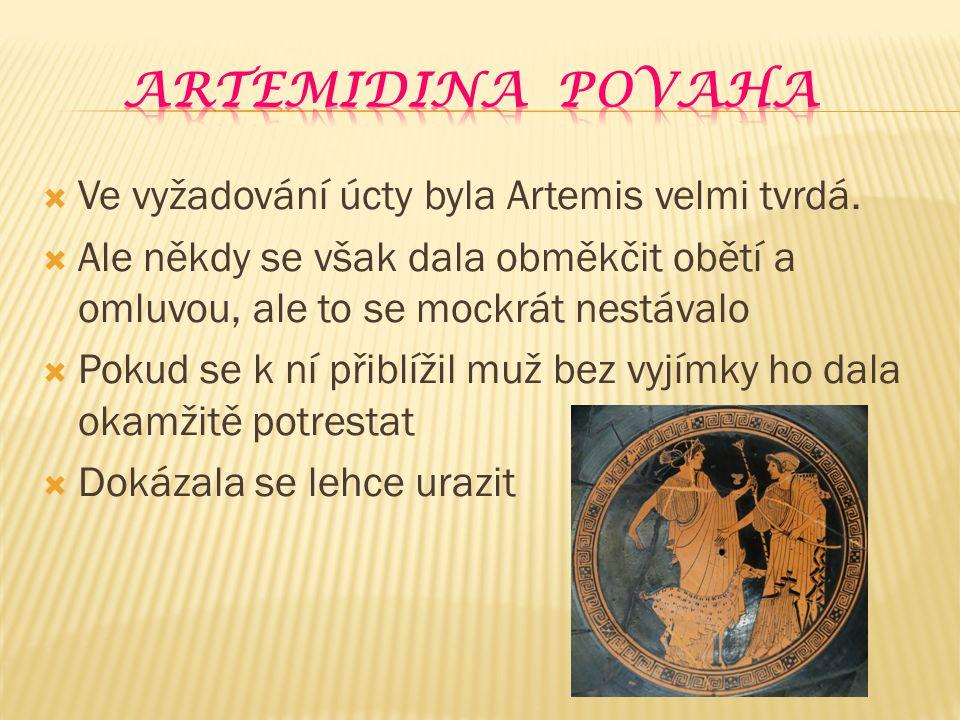 Artemidina povaha Ve vyžadování úcty byla Artemis velmi tvrdá.