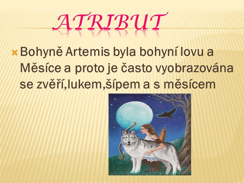 atribut Bohyně Artemis byla bohyní lovu a Měsíce a proto je často vyobrazována se zvěří,lukem,šípem a s měsícem.