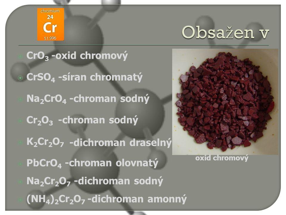 Obsažen v -oxid chromový CrO3 CrSO4 -síran chromnatý Na2CrO4 Cr2O3