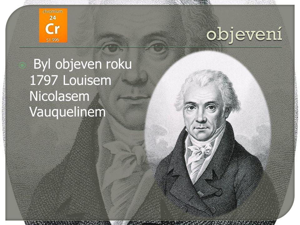 objevení Byl objeven roku 1797 Louisem Nicolasem Vauquelinem