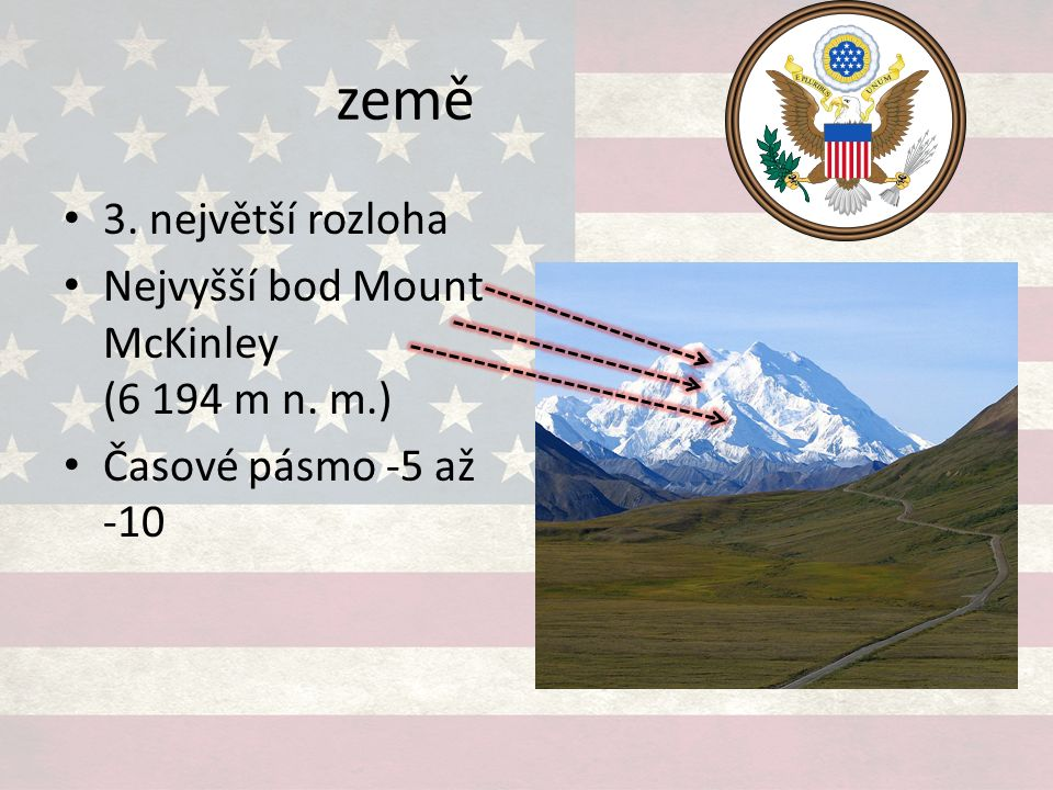 země 3. největší rozloha Nejvyšší bod Mount McKinley (6 194 m n. m.)