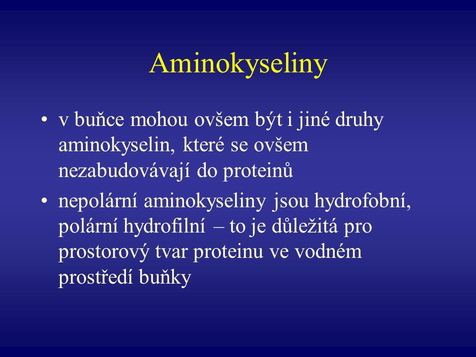 Aminokyseliny v buňce mohou ovšem být i jiné druhy aminokyselin, které se ovšem nezabudovávají do proteinů.