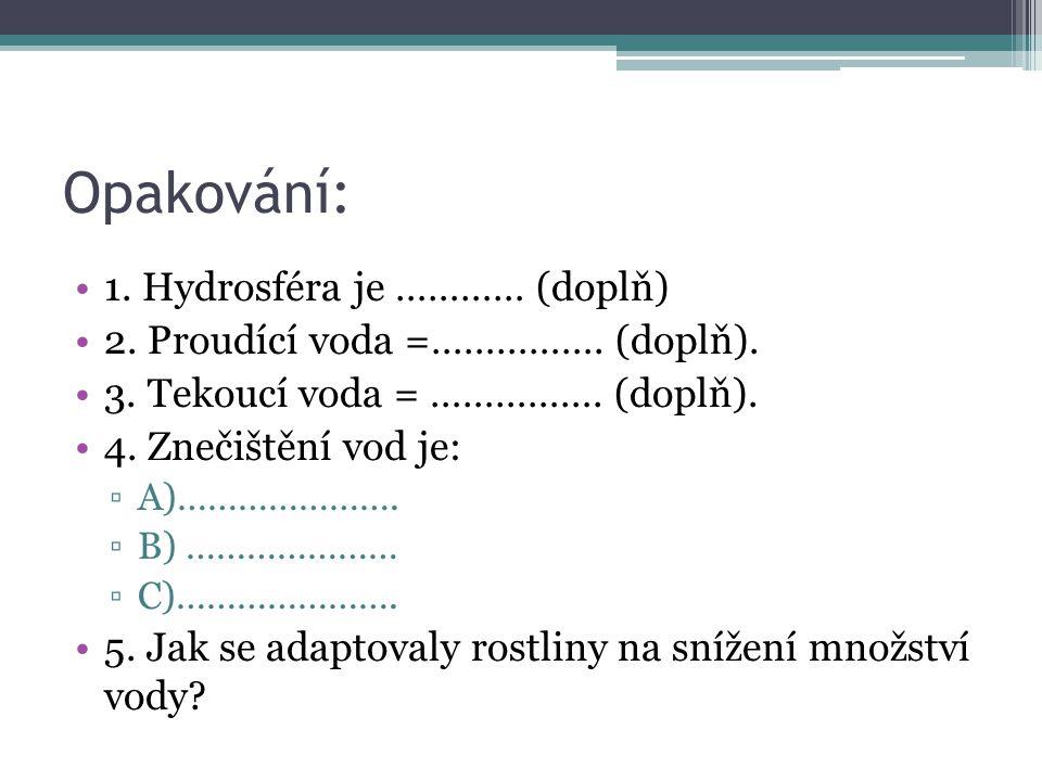 Opakování: 1. Hydrosféra je ………… (doplň)