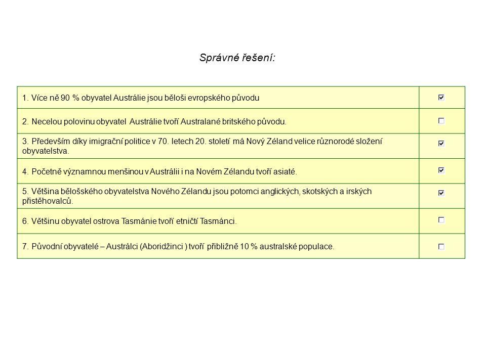 Správné řešení: 1. Více ně 90 % obyvatel Austrálie jsou běloši evropského původu.