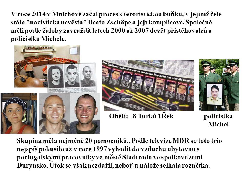 V roce 2014 v Mnichově začal proces s teroristickou buňku, v jejímž čele stála nacistická nevěsta Beata Zschäpe a její komplicové. Společně měli podle žaloby zavraždit letech 2000 až 2007 devět přistěhovalců a policistku Michele.