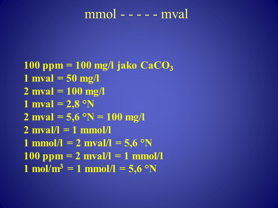 mmol - - - - - mval 100 ppm = 100 mg/l jako CaCO3 1 mval = 50 mg/l