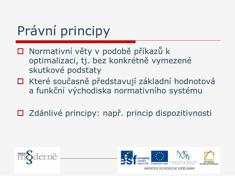 Právní principy Normativní věty v podobě příkazů k optimalizaci, tj. bez konkrétně vymezené skutkové podstaty.