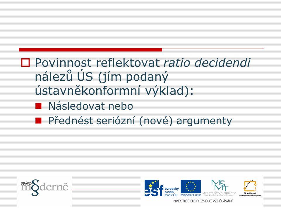Povinnost reflektovat ratio decidendi nálezů ÚS (jím podaný ústavněkonformní výklad):