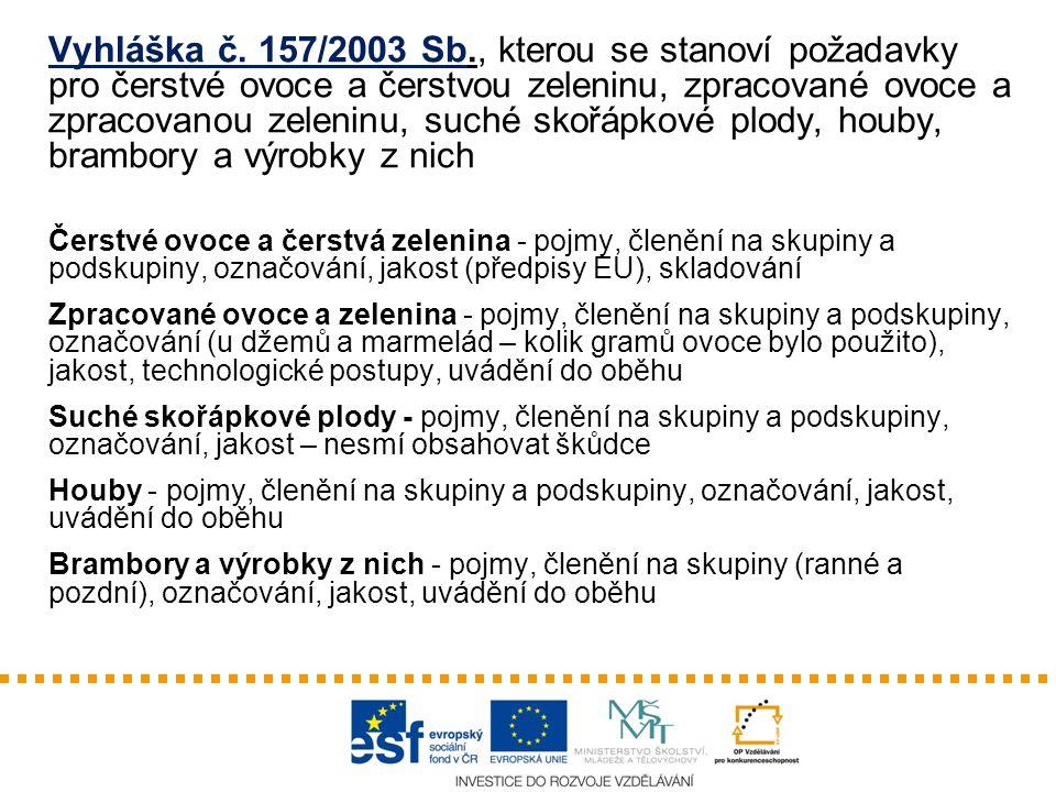 Vyhláška č. 157/2003 Sb., kterou se stanoví požadavky pro čerstvé ovoce a čerstvou zeleninu, zpracované ovoce a zpracovanou zeleninu, suché skořápkové plody, houby, brambory a výrobky z nich