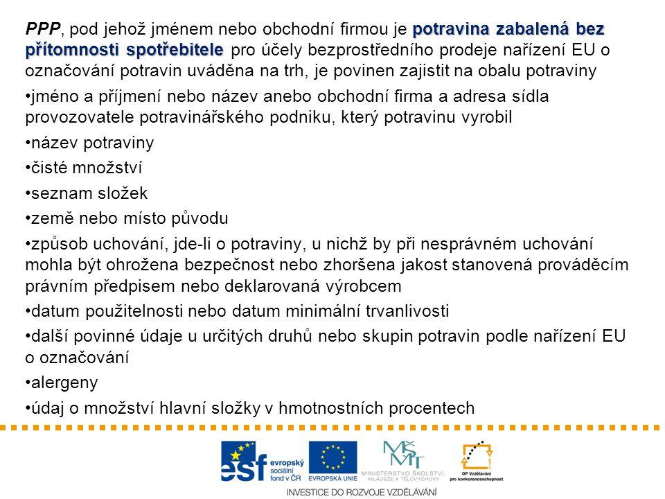 PPP, pod jehož jménem nebo obchodní firmou je potravina zabalená bez přítomnosti spotřebitele pro účely bezprostředního prodeje nařízení EU o označování potravin uváděna na trh, je povinen zajistit na obalu potraviny
