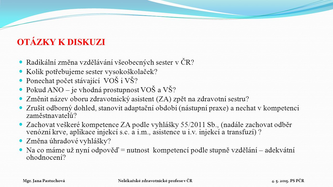 OTÁZKY K DISKUZI Radikální změna vzdělávání všeobecných sester v ČR