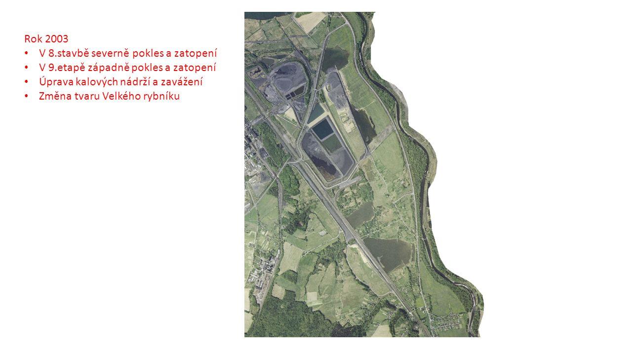 Rok 2003 V 8.stavbě severně pokles a zatopení. V 9.etapě západně pokles a zatopení. Úprava kalových nádrží a zavážení.