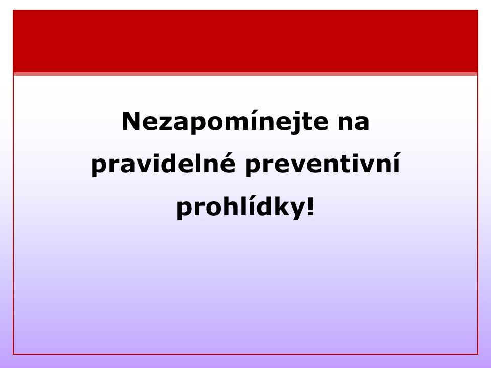 Nezapomínejte na pravidelné preventivní prohlídky!