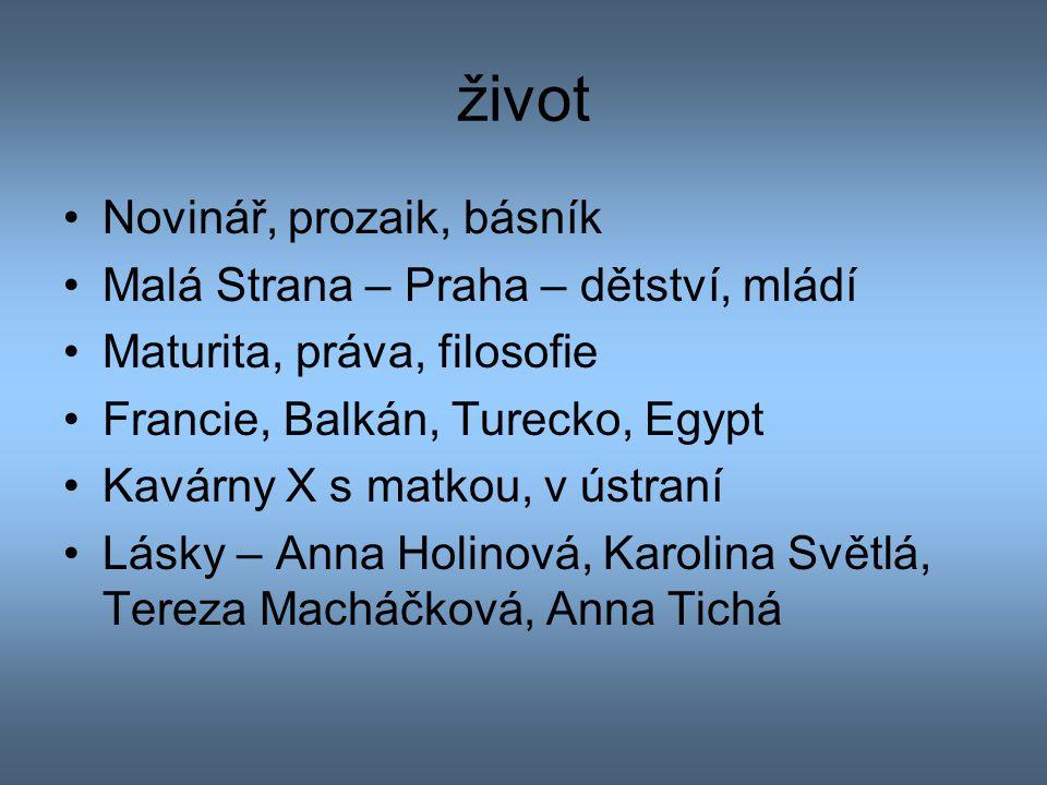 život Novinář, prozaik, básník Malá Strana – Praha – dětství, mládí