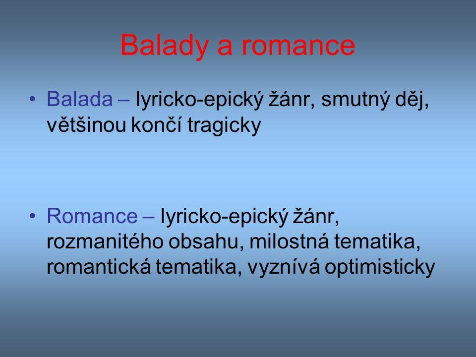 Balady a romance Balada – lyricko-epický žánr, smutný děj, většinou končí tragicky.