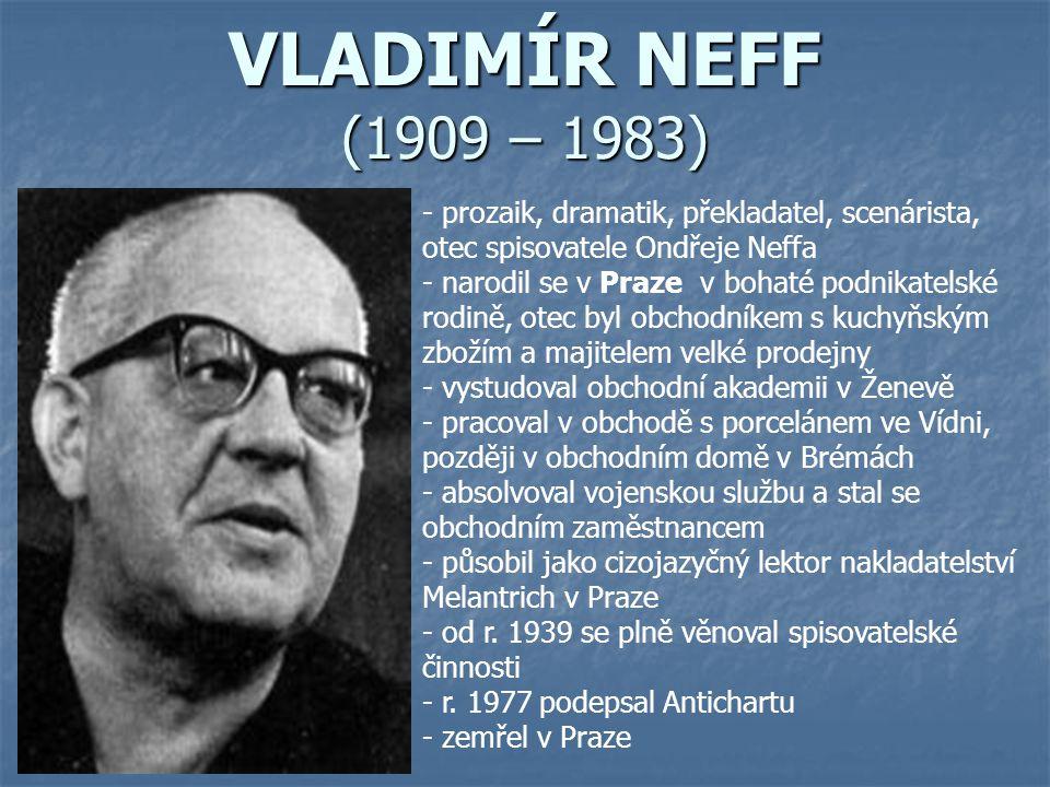 VLADIMÍR NEFF (1909 – 1983) prozaik, dramatik, překladatel, scenárista, otec spisovatele Ondřeje Neffa.