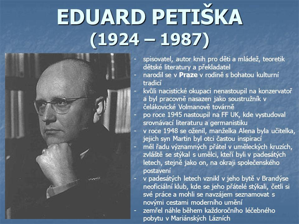 EDUARD PETIŠKA (1924 – 1987) spisovatel, autor knih pro děti a mládež, teoretik dětské literatury a překladatel.