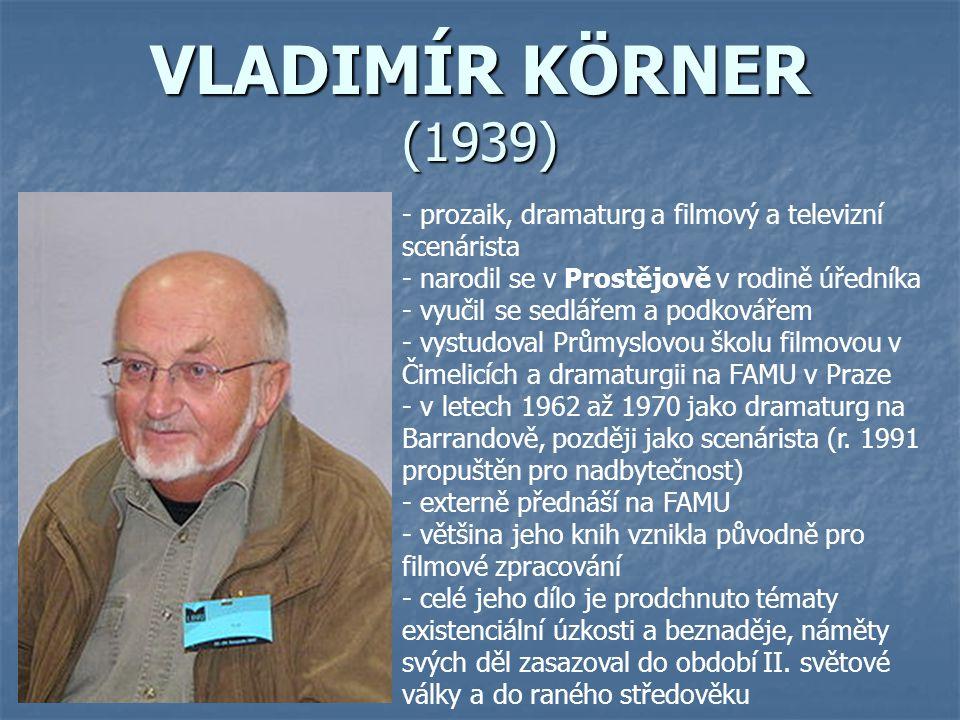 VLADIMÍR KÖRNER (1939) prozaik, dramaturg a filmový a televizní scenárista. narodil se v Prostějově v rodině úředníka.