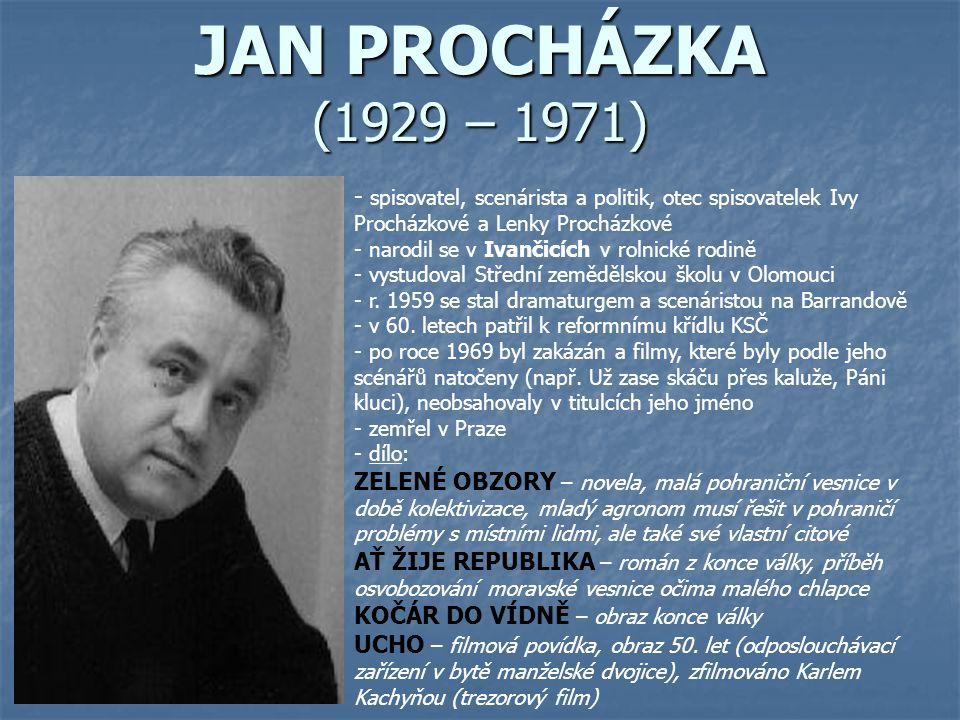 JAN PROCHÁZKA (1929 – 1971) spisovatel, scenárista a politik, otec spisovatelek Ivy Procházkové a Lenky Procházkové.