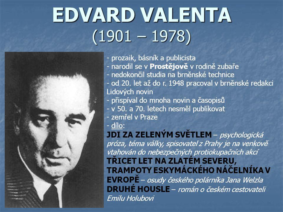 EDVARD VALENTA (1901 – 1978) prozaik, básník a publicista. narodil se v Prostějově v rodině zubaře.