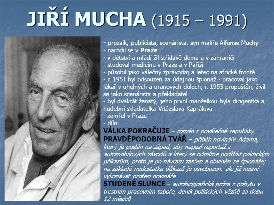 JIŘÍ MUCHA (1915 – 1991) prozaik, publicista, scenárista, syn malíře Alfonse Muchy. narodil se v Praze.