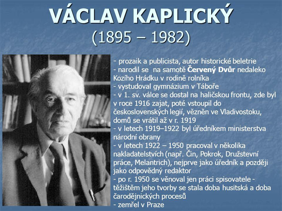 VÁCLAV KAPLICKÝ (1895 – 1982) prozaik a publicista, autor historické beletrie.