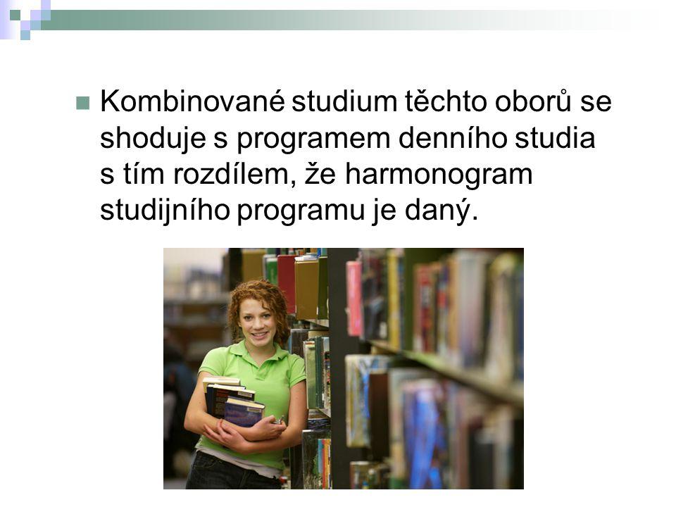 Kombinované studium těchto oborů se shoduje s programem denního studia s tím rozdílem, že harmonogram studijního programu je daný.