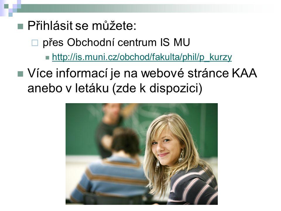 Přihlásit se můžete: přes Obchodní centrum IS MU. http://is.muni.cz/obchod/fakulta/phil/p_kurzy.