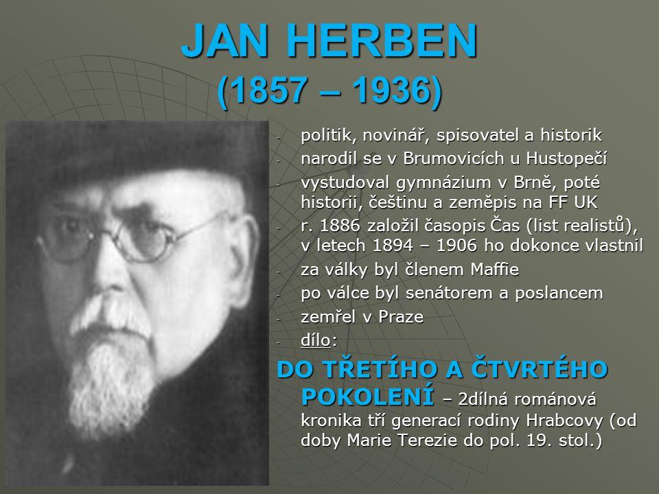 JAN HERBEN (1857 – 1936) politik, novinář, spisovatel a historik. narodil se v Brumovicích u Hustopečí.