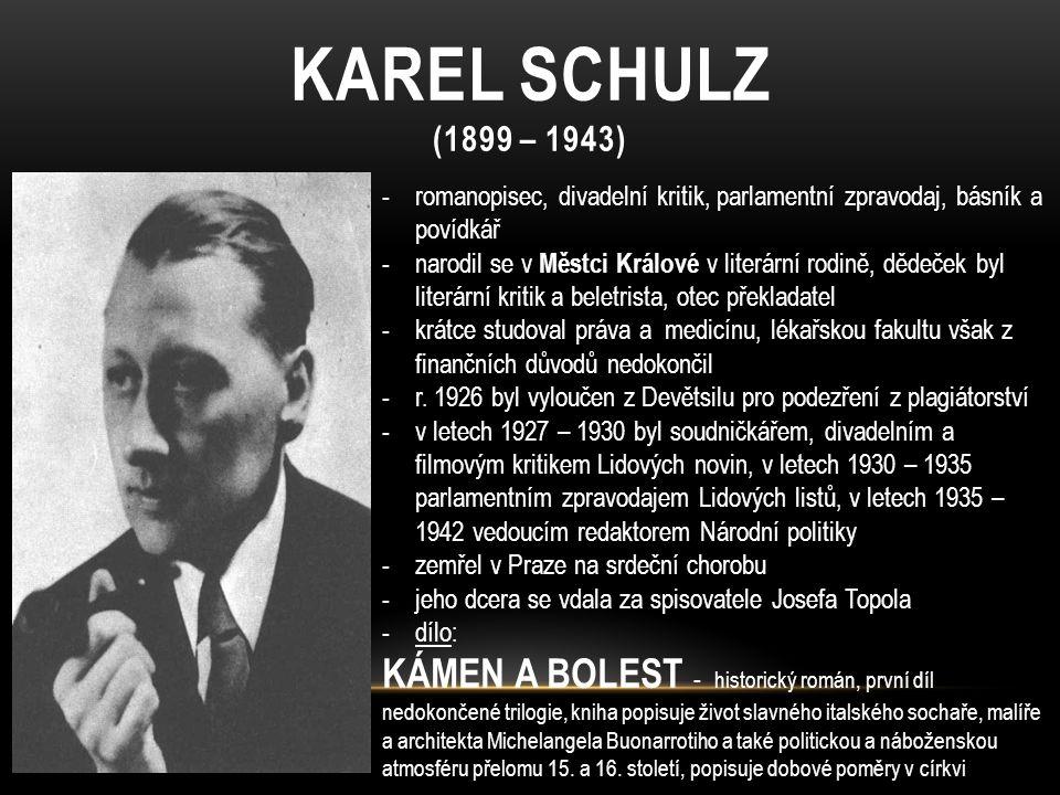 KAREL SCHULZ (1899 – 1943) romanopisec, divadelní kritik, parlamentní zpravodaj, básník a povídkář.