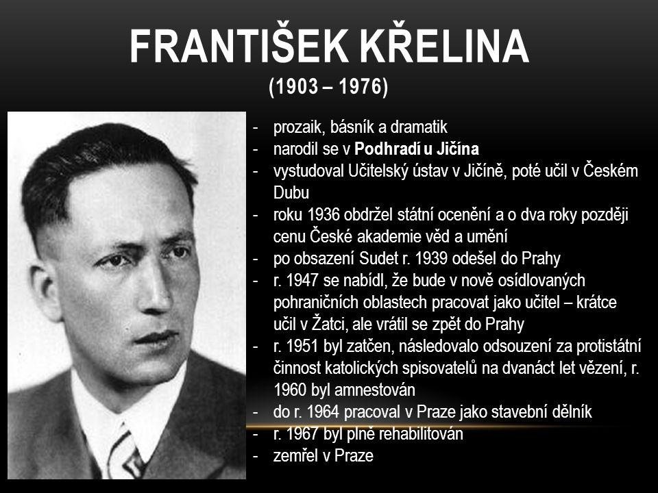 František křelina (1903 – 1976) prozaik, básník a dramatik