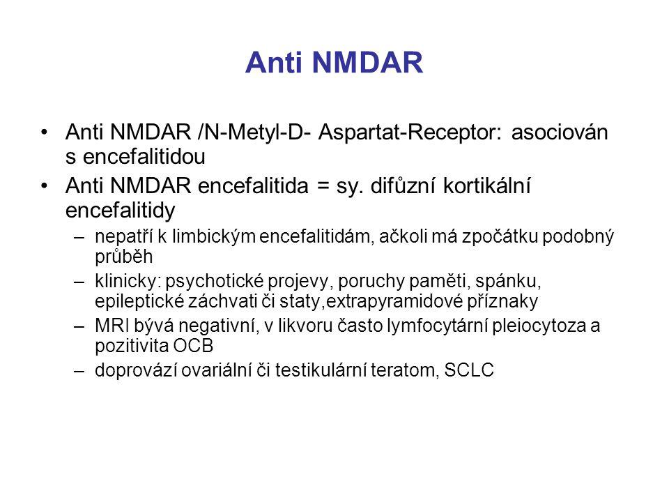 Anti NMDAR Anti NMDAR /N-Metyl-D- Aspartat-Receptor: asociován s encefalitidou. Anti NMDAR encefalitida = sy. difůzní kortikální encefalitidy.