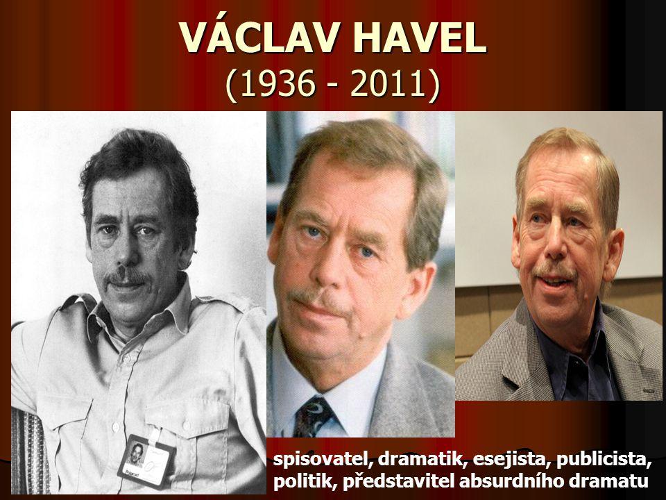 VÁCLAV HAVEL (1936 - 2011) spisovatel, dramatik, esejista, publicista, politik, představitel absurdního dramatu.