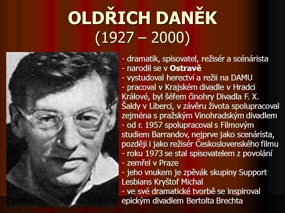 OLDŘICH DANĚK (1927 – 2000) dramatik, spisovatel, režisér a scénárista