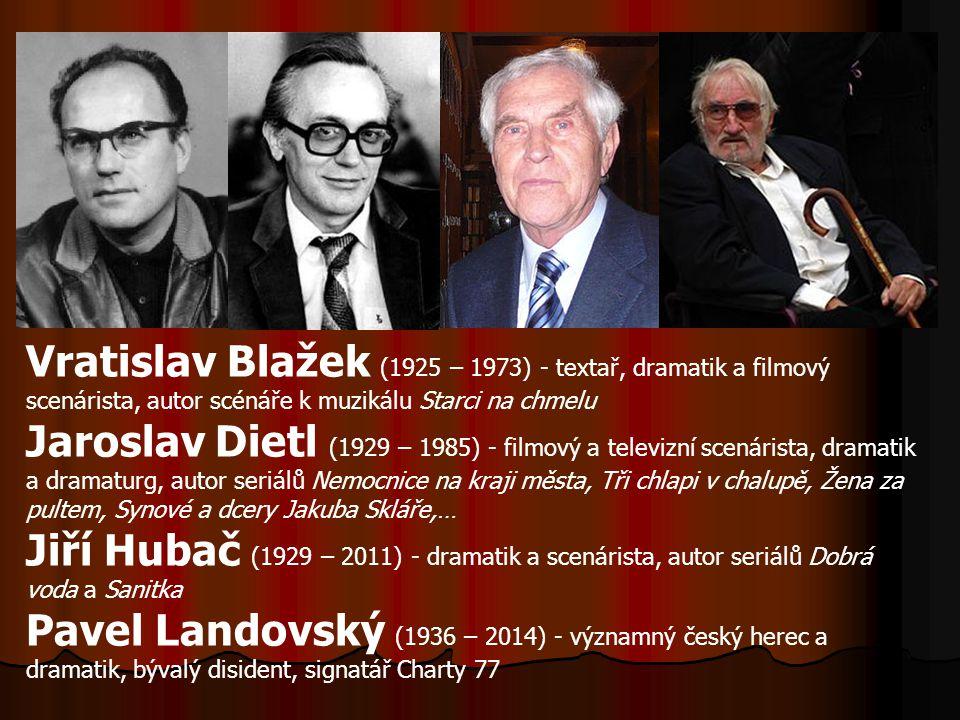 Vratislav Blažek (1925 – 1973) - textař, dramatik a filmový scenárista, autor scénáře k muzikálu Starci na chmelu