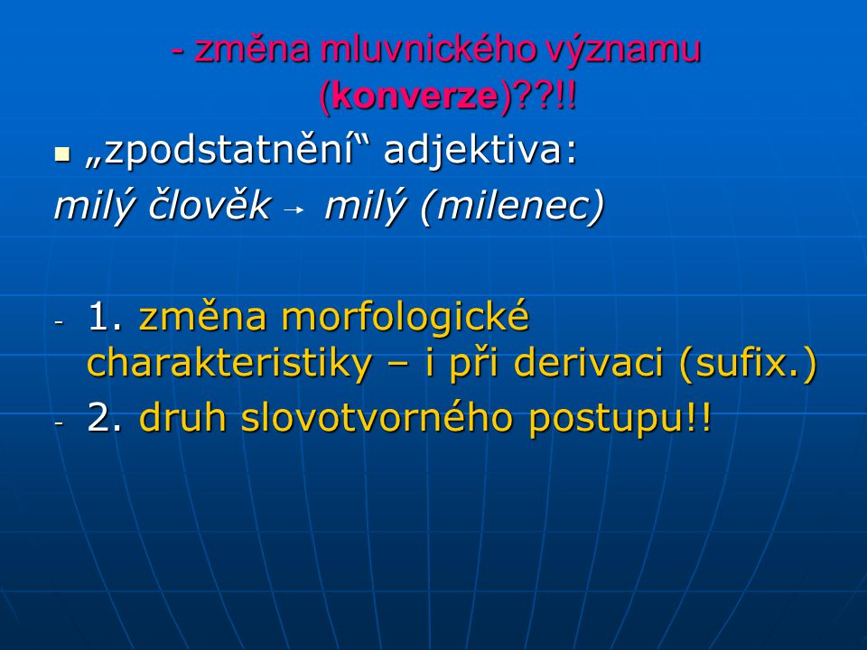 změna mluvnického významu (konverze) !!