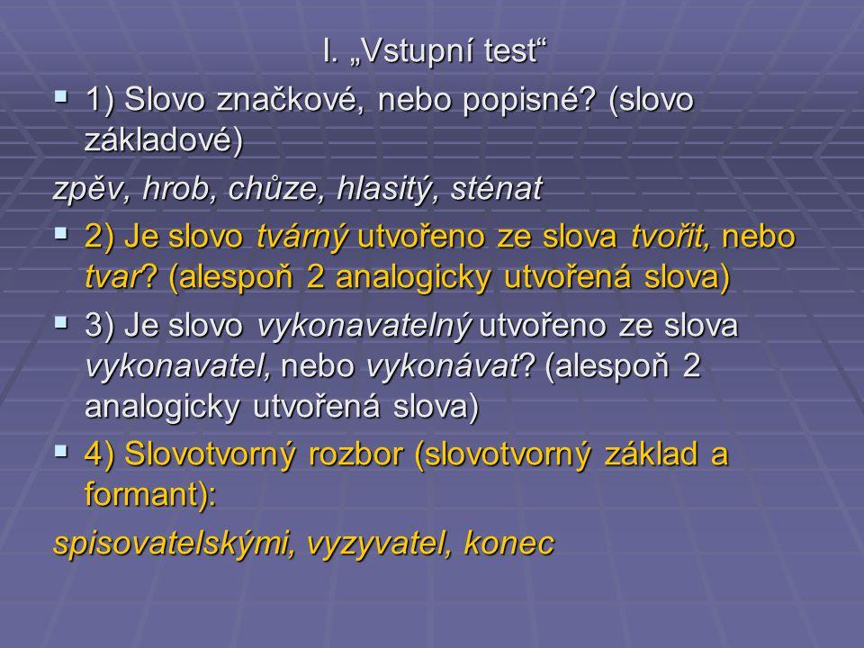 """I. """"Vstupní test 1) Slovo značkové, nebo popisné (slovo základové) zpěv, hrob, chůze, hlasitý, sténat."""