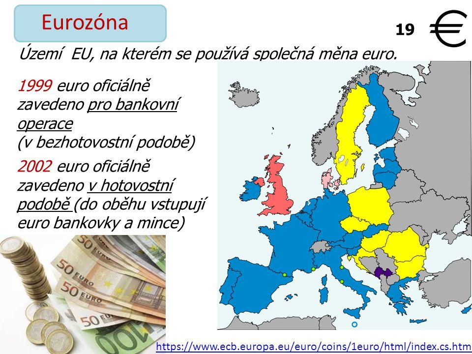 Eurozóna 19 Území EU, na kterém se používá společná měna euro.