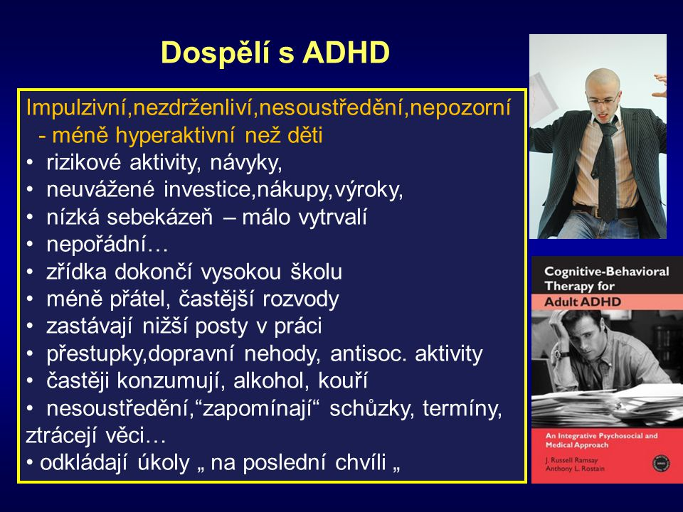 Dospělí s ADHD Impulzivní,nezdrženliví,nesoustředění,nepozorní