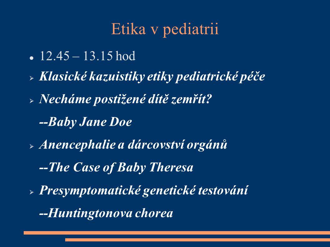 Etika v pediatrii 12.45 – 13.15 hod. Klasické kazuistiky etiky pediatrické péče. Necháme postižené dítě zemřít