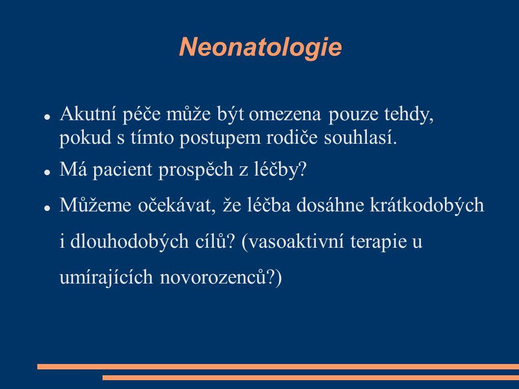 Neonatologie Akutní péče může být omezena pouze tehdy, pokud s tímto postupem rodiče souhlasí. Má pacient prospěch z léčby